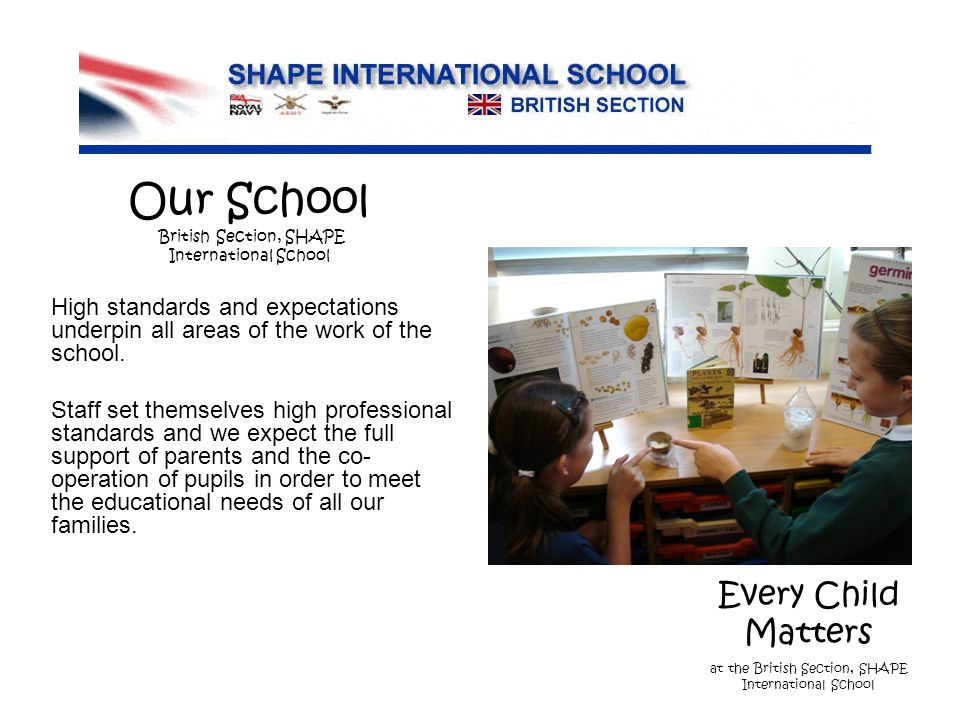 Every Child Matters at the British Section, SHAPE International School High standards and expectations underpin all areas of the work of the school.
