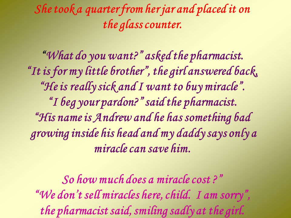 When she heard her daddy say to the tearful mother that only a miracle could save him, the girl went to her bedroom and pulled a glass jar from its hi