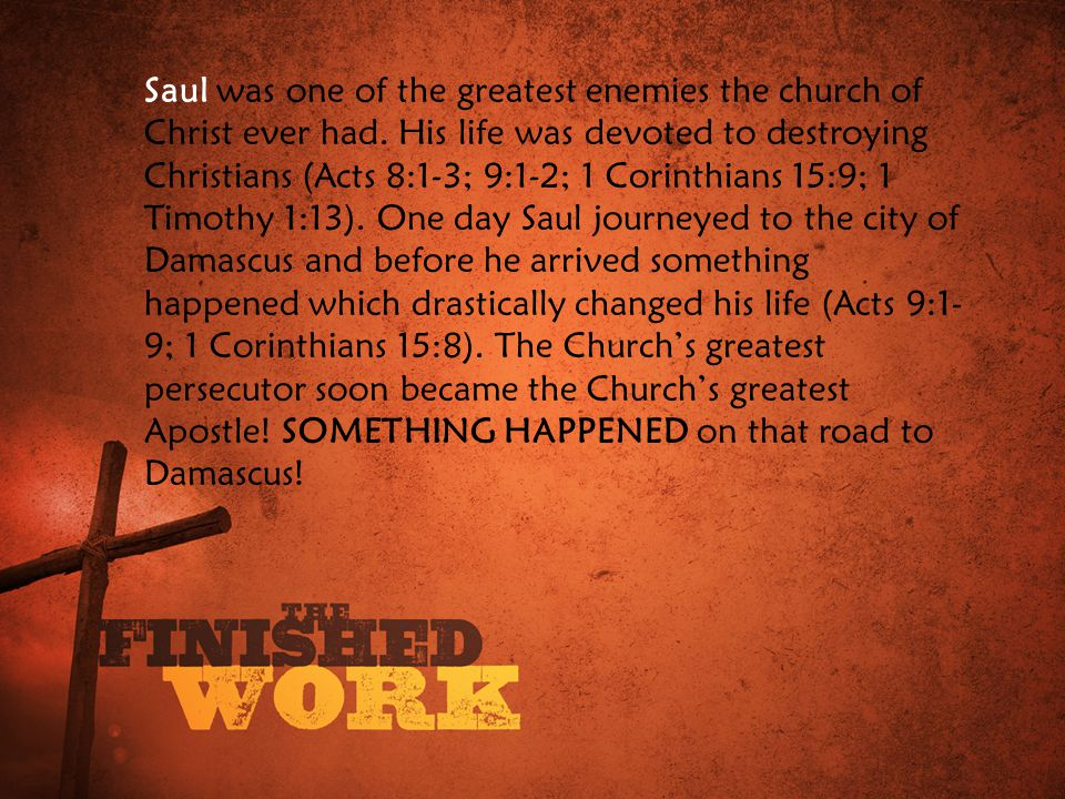 Saul was one of the greatest enemies the church of Christ ever had.