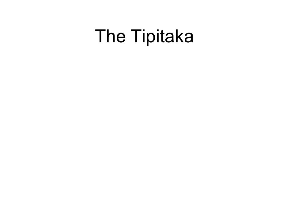 The Tipitaka This is the collection of Pali language texts, based on the teachings of the Buddha, which form the doctrinal foundation of Theravada Bud