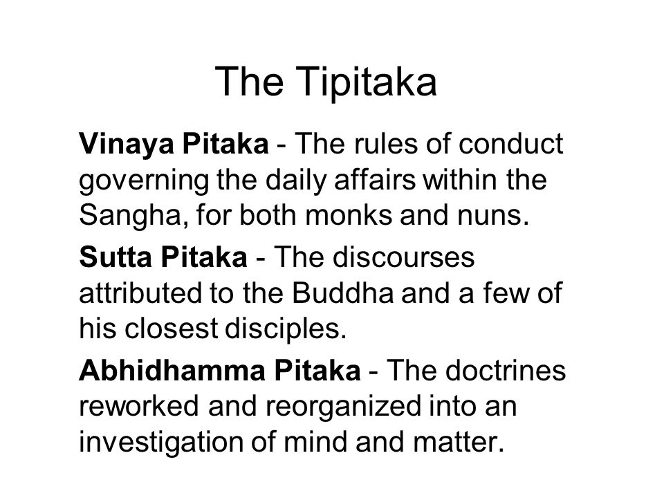 The Tipitaka Vinaya Pitaka - The rules of conduct governing the daily affairs within the Sangha, for both monks and nuns.