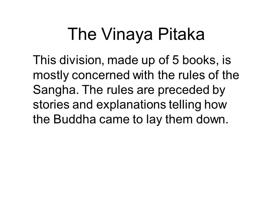 The Vinaya Pitaka This division, made up of 5 books, is mostly concerned with the rules of the Sangha.