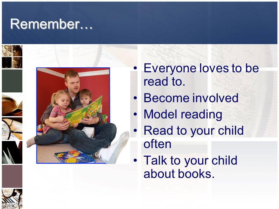 Remember… Everyone loves to be read to.