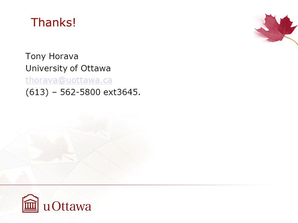 Thanks! Tony Horava University of Ottawa thorava@uottawa.ca (613) – 562-5800 ext3645.