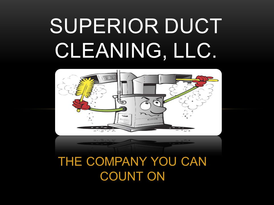 THE HISTORY OF SUPERIOR DUCT CLEANING Superior Duct Cleaning.