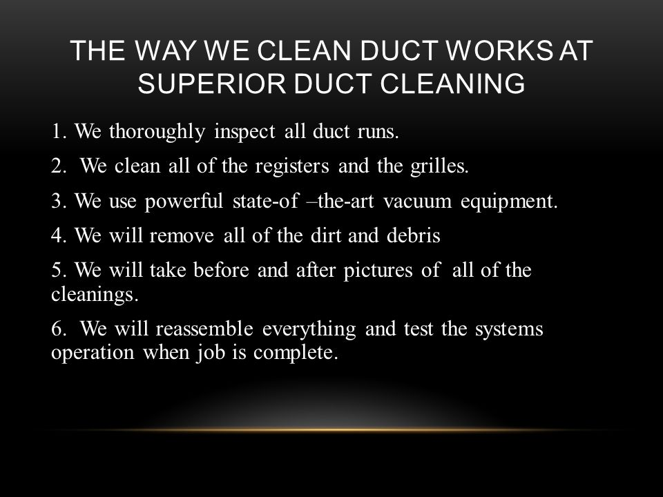 THE WAY WE CLEAN DUCT WORKS AT SUPERIOR DUCT CLEANING 1.