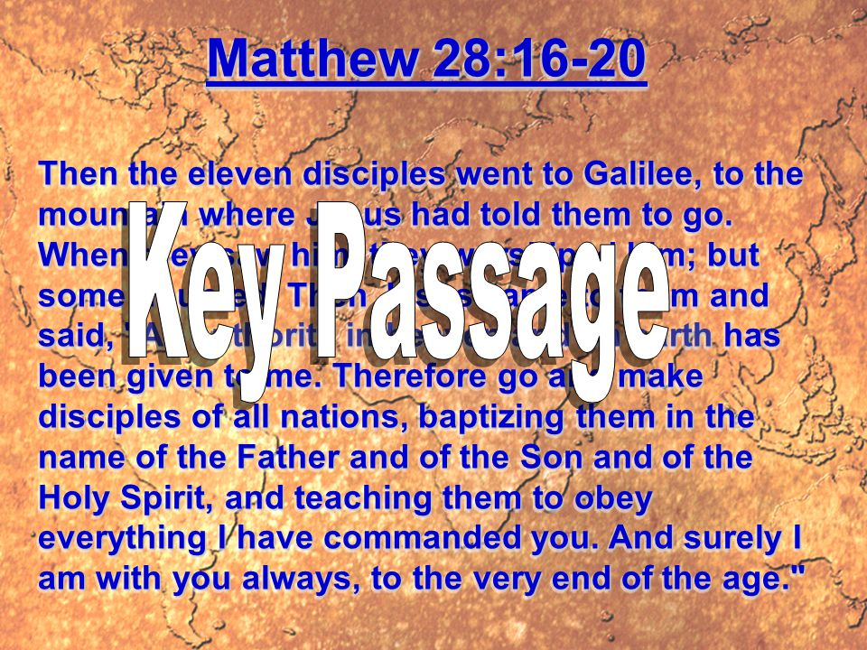 Matthew 28:16-20 Then the eleven disciples went to Galilee, to the mountain where Jesus had told them to go.