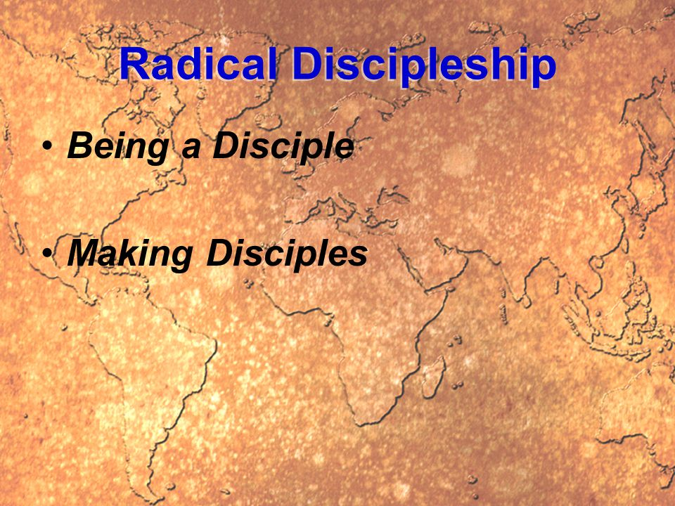 Radical Discipleship Being a Disciple Making Disciples