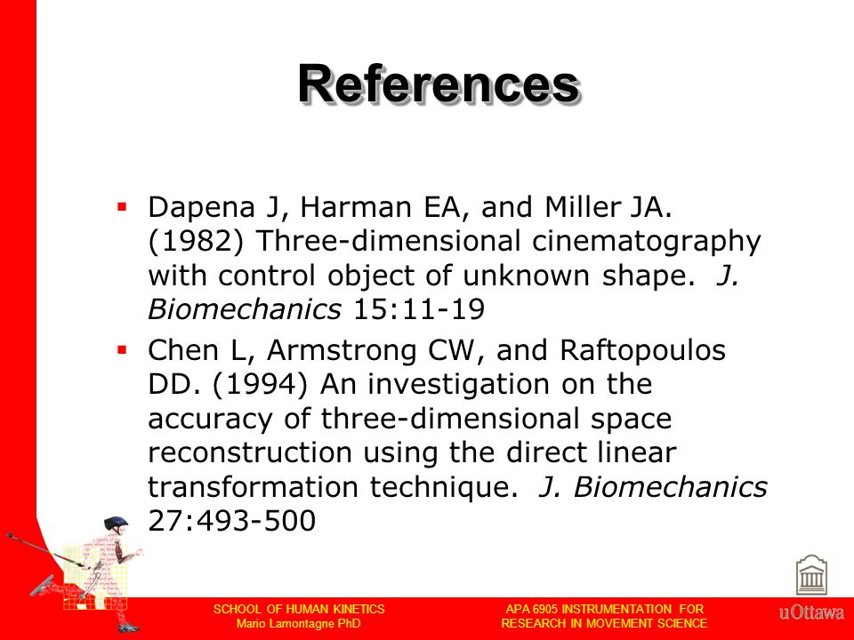 APA 6905 INSTRUMENTATION FOR RESEARCH IN MOVEMENT SCIENCE SCHOOL OF HUMAN KINETICS Mario Lamontagne PhD ReferencesReferences  Dapena J, Harman EA, and Miller JA.