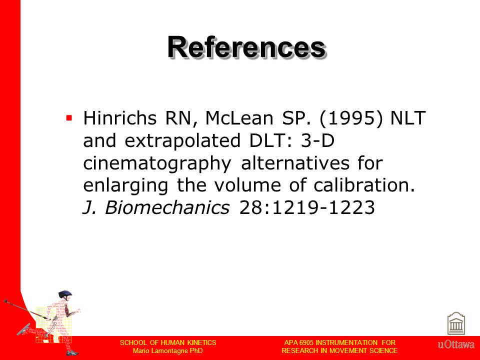 APA 6905 INSTRUMENTATION FOR RESEARCH IN MOVEMENT SCIENCE SCHOOL OF HUMAN KINETICS Mario Lamontagne PhD ReferencesReferences  Hinrichs RN, McLean SP.
