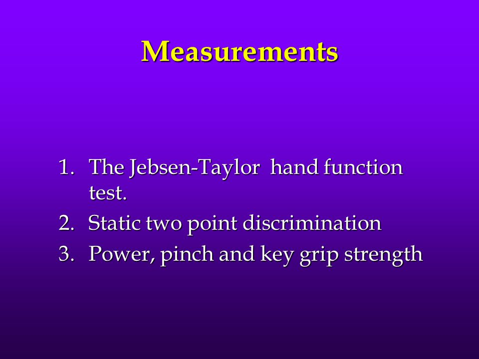 Measurements 1.The Jebsen-Taylor hand function test.