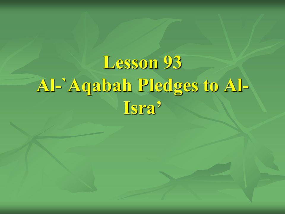 Lesson 93 Al-`Aqabah Pledges to Al- Isra'