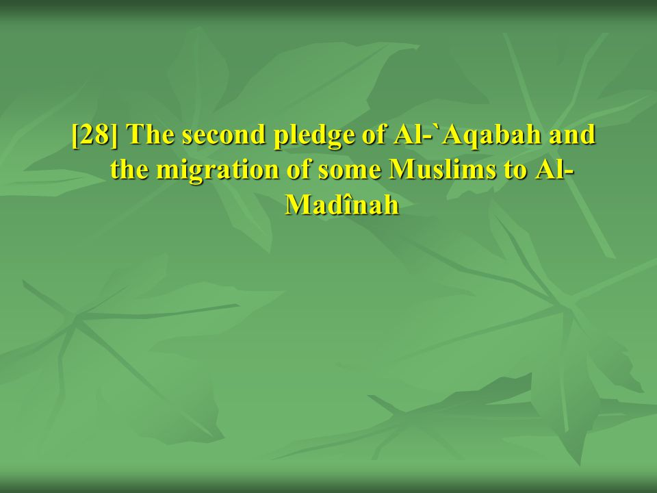 [28] The second pledge of Al-`Aqabah and the migration of some Muslims to Al- Madînah [28] The second pledge of Al-`Aqabah and the migration of some Muslims to Al- Madînah
