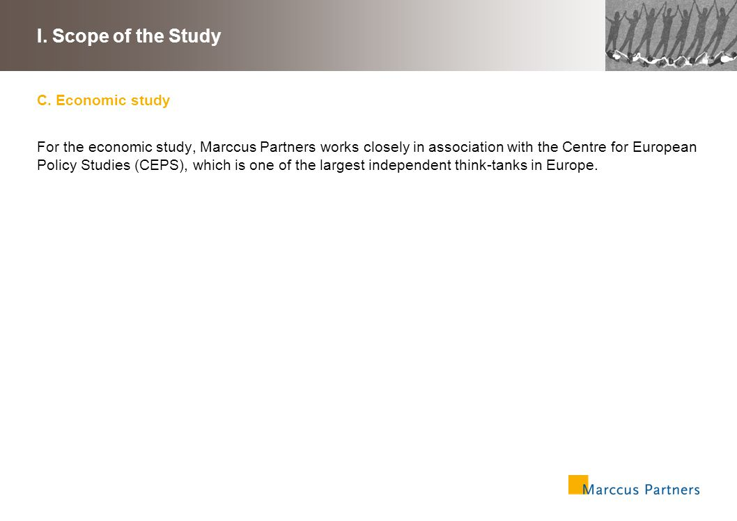 C. Economic study For the economic study, Marccus Partners works closely in association with the Centre for European Policy Studies (CEPS), which is o