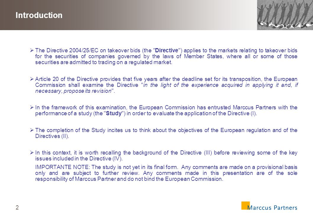 2 Introduction  The Directive 2004/25/EC on takeover bids (the Directive ) applies to the markets relating to takeover bids for the securities of companies governed by the laws of Member States, where all or some of those securities are admitted to trading on a regulated market.