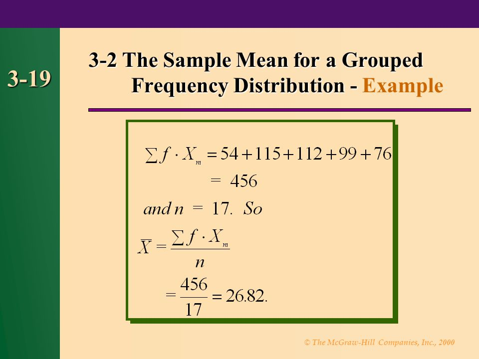 © The McGraw-Hill Companies, Inc., 2000 3-19 3-2 The Sample Mean for a Grouped Frequency Distribution - 3-2 The Sample Mean for a Grouped Frequency Di