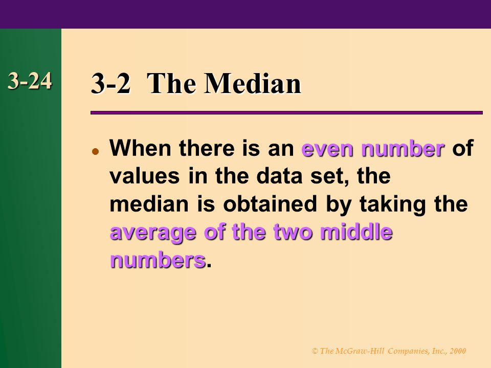 © The McGraw-Hill Companies, Inc., 2000 3-24 3-2 The Median even number average of the two middle numbers When there is an even number of values in th