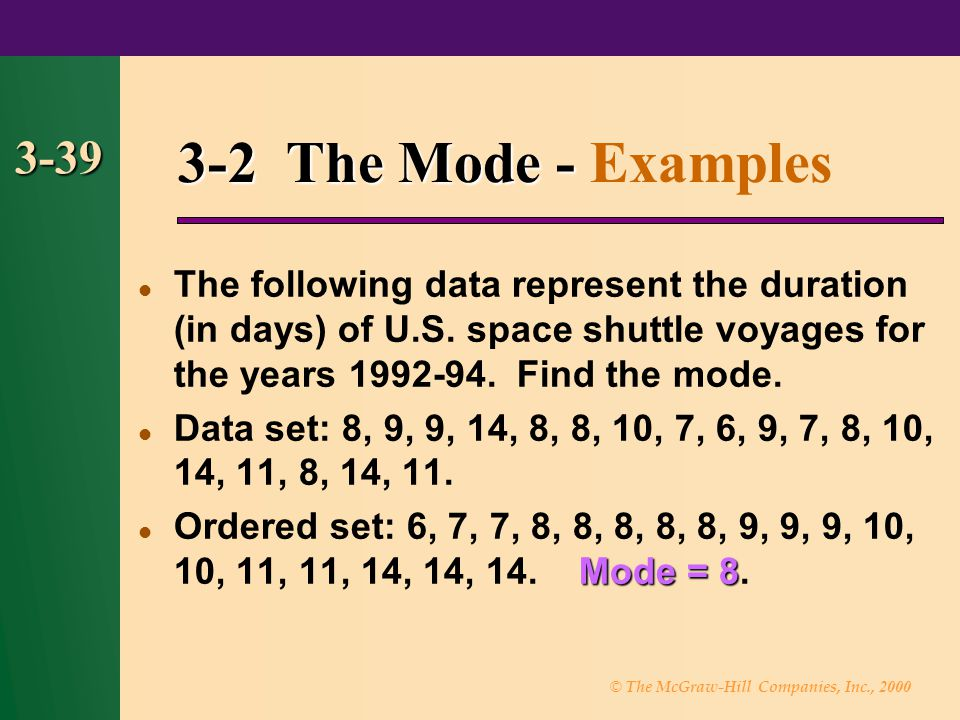 © The McGraw-Hill Companies, Inc., 2000 3-39 3-2 The Mode - 3-2 The Mode - Examples The following data represent the duration (in days) of U.S. space