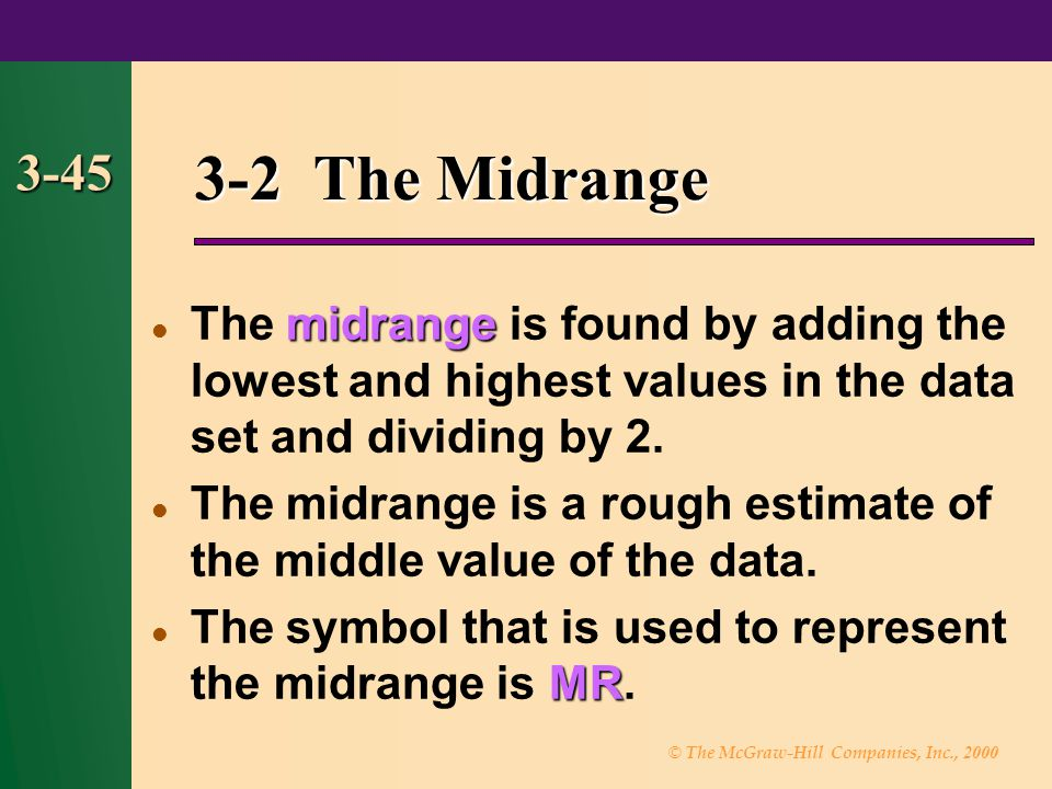© The McGraw-Hill Companies, Inc., 2000 3-45 3-2 The Midrange midrange The midrange is found by adding the lowest and highest values in the data set a