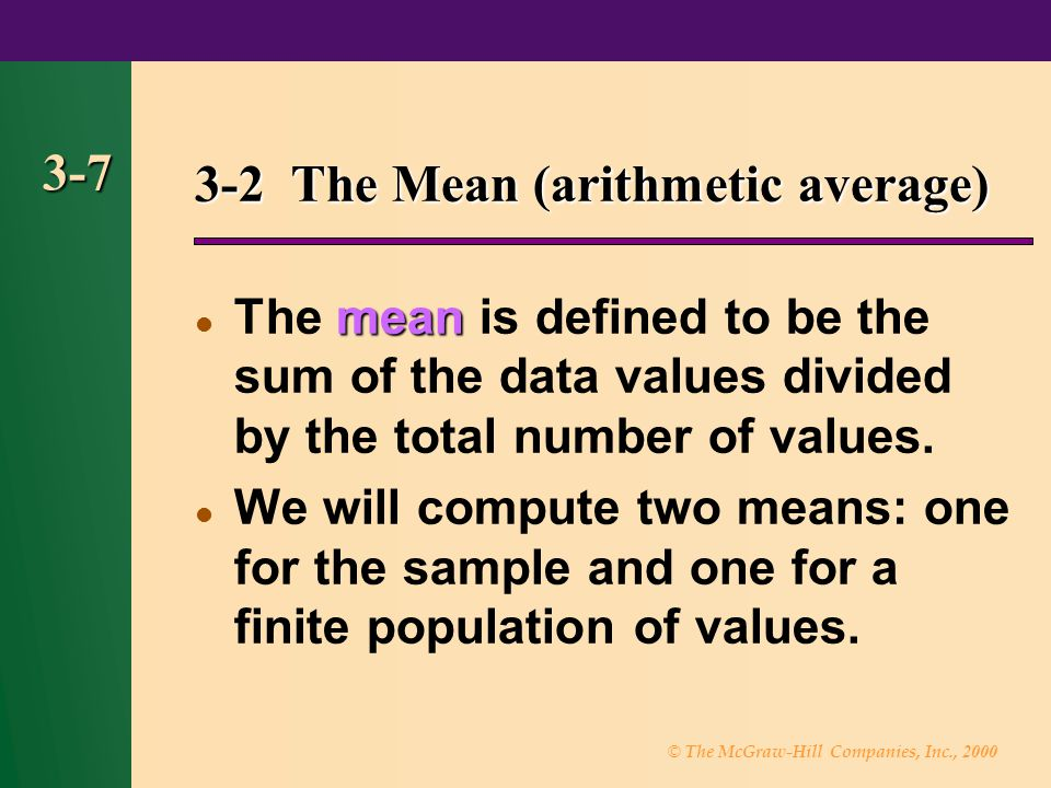 © The McGraw-Hill Companies, Inc., 2000 3-7 3-2 The Mean (arithmetic average) mean The mean is defined to be the sum of the data values divided by the