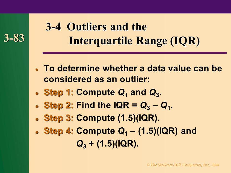 © The McGraw-Hill Companies, Inc., 2000 3-83 3-4 Outliers and the Interquartile Range (IQR) 3-4 Outliers and the Interquartile Range (IQR) To determin