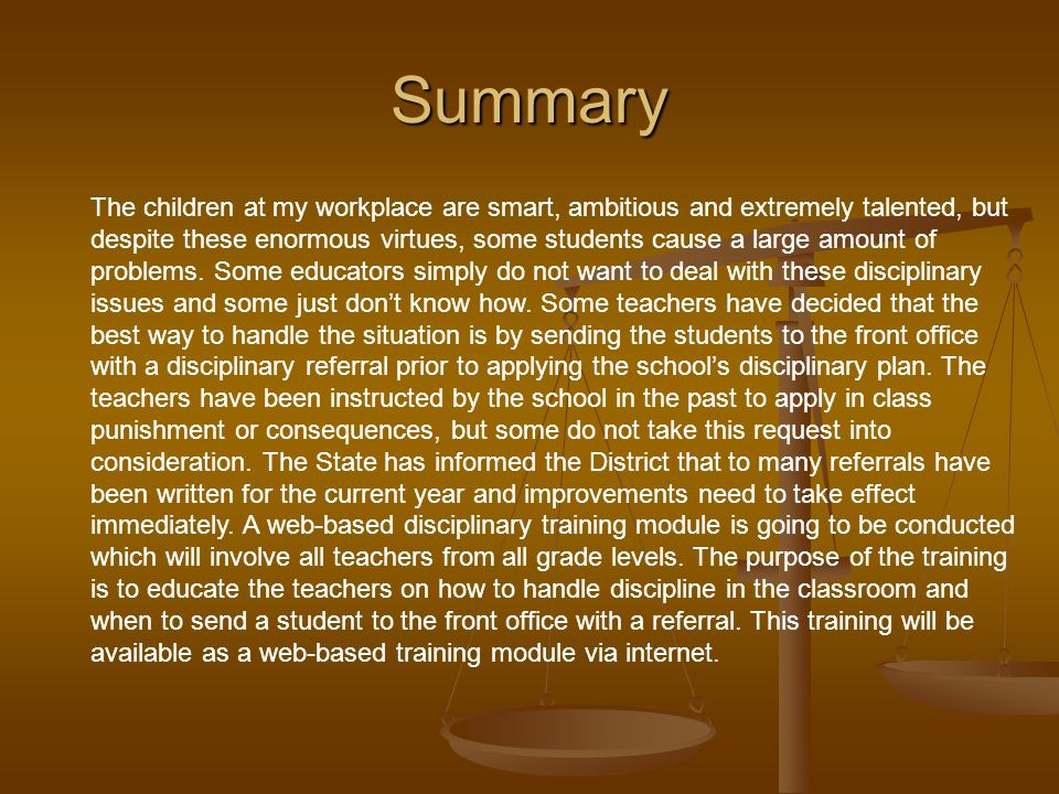 Summary The children at my workplace are smart, ambitious and extremely talented, but despite these enormous virtues, some students cause a large amount of problems.
