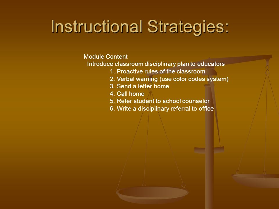 Instructional Strategies: Module Content Introduce classroom disciplinary plan to educators 1.