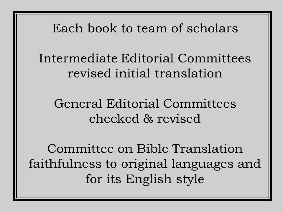 Each book to team of scholars Intermediate Editorial Committees revised initial translation General Editorial Committees checked & revised Committee on Bible Translation faithfulness to original languages and for its English style