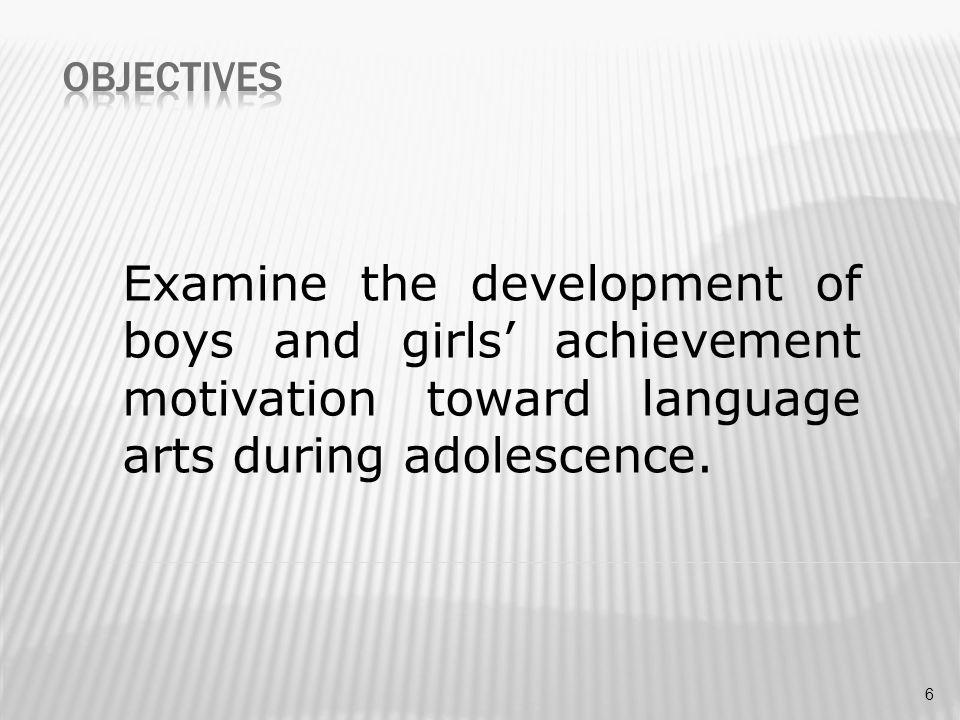 Examine the development of boys and girls' achievement motivation toward language arts during adolescence. 6
