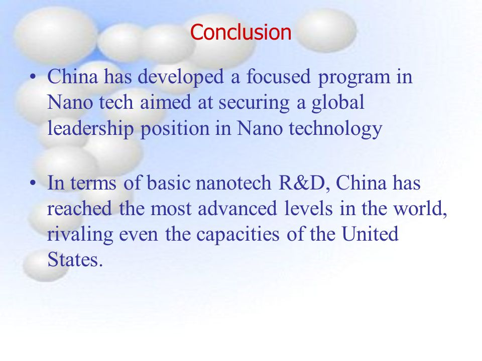 Conclusion China has developed a focused program in Nano tech aimed at securing a global leadership position in Nano technology In terms of basic nano