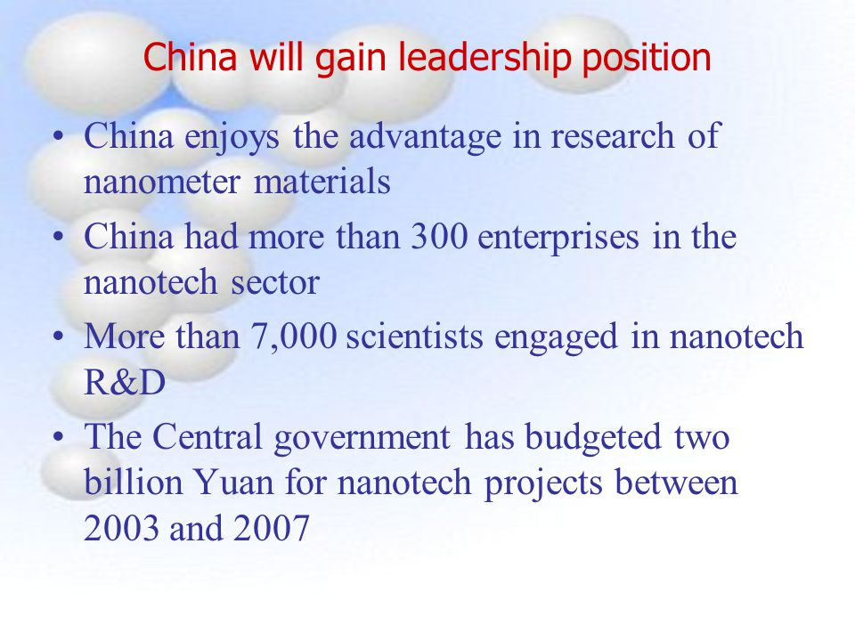 China will gain leadership position China enjoys the advantage in research of nanometer materials China had more than 300 enterprises in the nanotech
