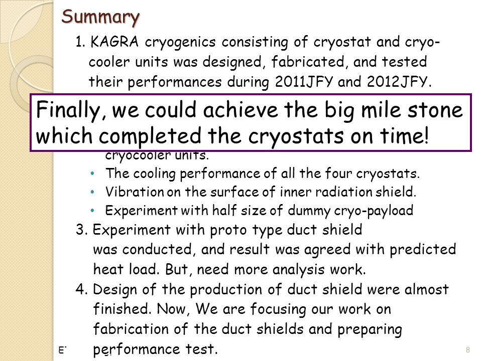 ET-meeting, 22 th Oct. 2013 N. KIMURA/KEKSummary 18 1. KAGRA cryogenics consisting of cryostat and cryo- cooler units was designed, fabricated, and te