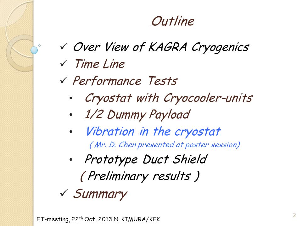 ET-meeting, 22 th Oct. 2013 N. KIMURA/KEK 2 Outline Over View of KAGRA Cryogenics Time Line Performance Tests Cryostat with Cryocooler-units 1/2 Dummy