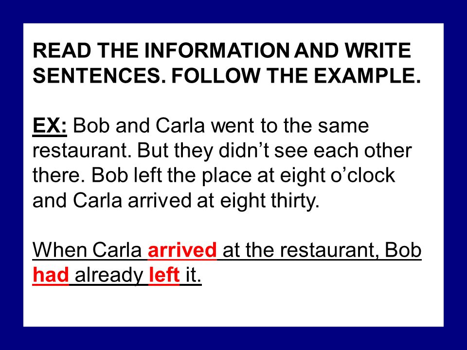 READ THE INFORMATION AND WRITE SENTENCES. FOLLOW THE EXAMPLE.