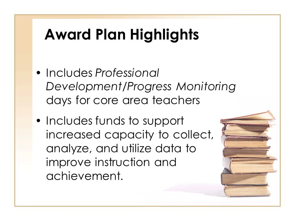 Includes Professional Development/Progress Monitoring days for core area teachers Includes funds to support increased capacity to collect, analyze, and utilize data to improve instruction and achievement.