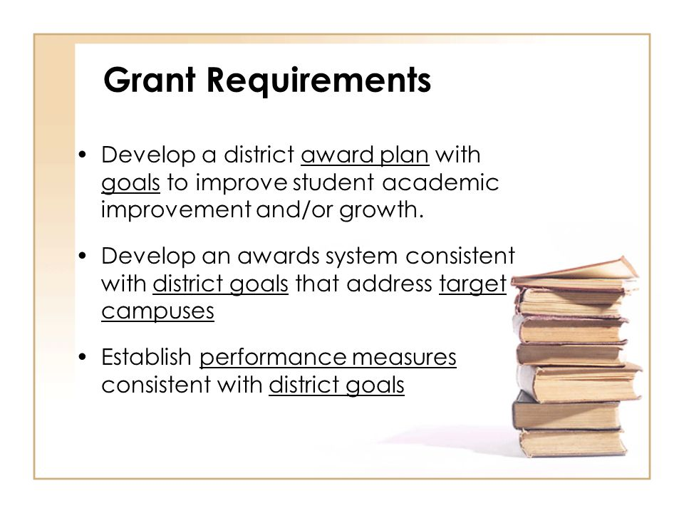 Grant Requirements Develop a district award plan with goals to improve student academic improvement and/or growth.