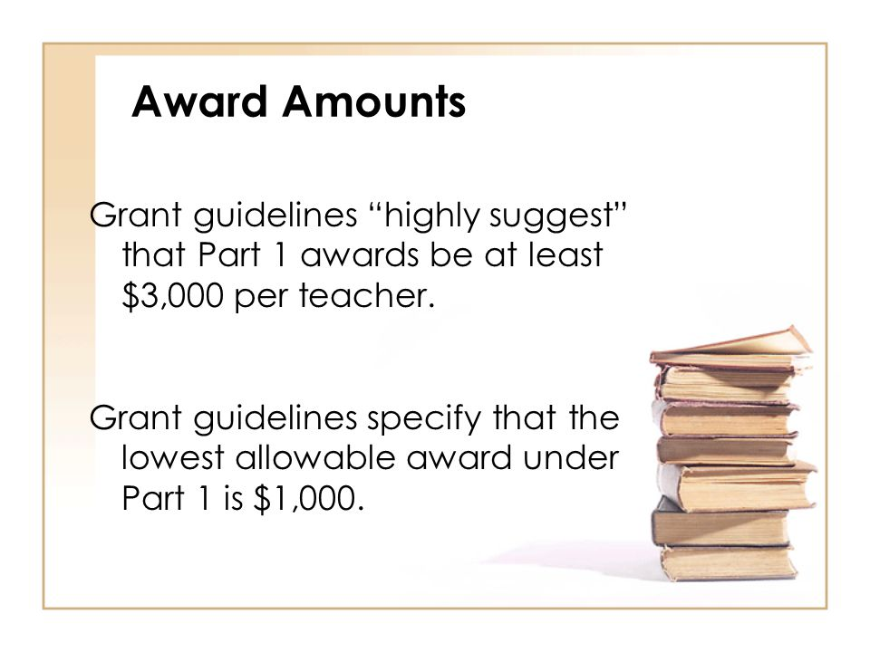 Award Amounts Grant guidelines highly suggest that Part 1 awards be at least $3,000 per teacher.
