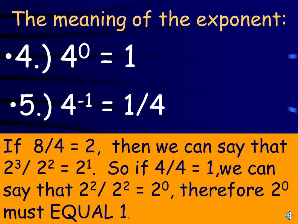 The meaning of the exponent: 4.) 4 0 = 1 If 8/4 = 2, then we can say that 2 3 / 2 2 = 2 1.