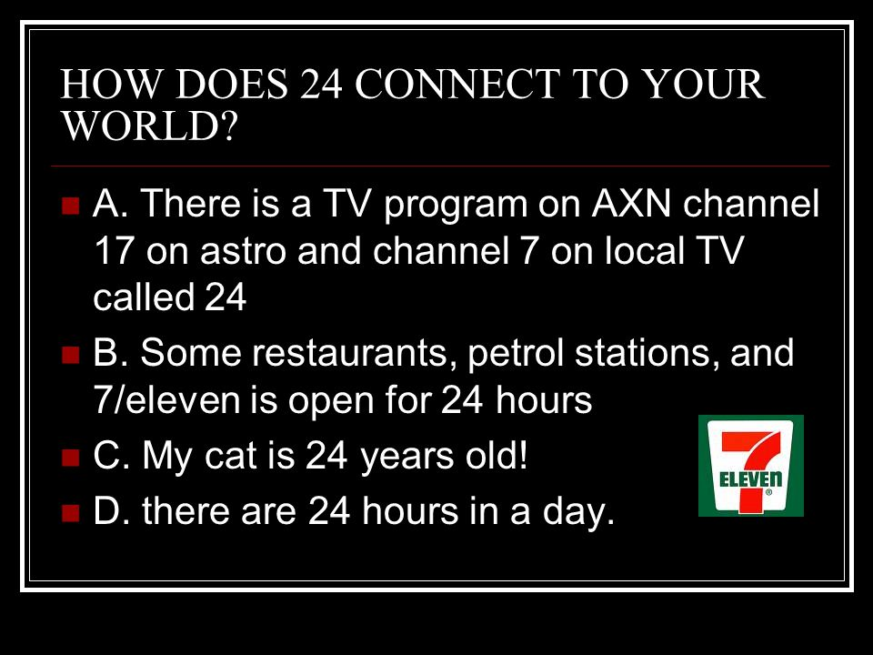 HOW DOES 24 CONNECT TO YOUR WORLD.A.