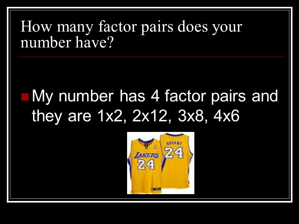 How many factor pairs does your number have.