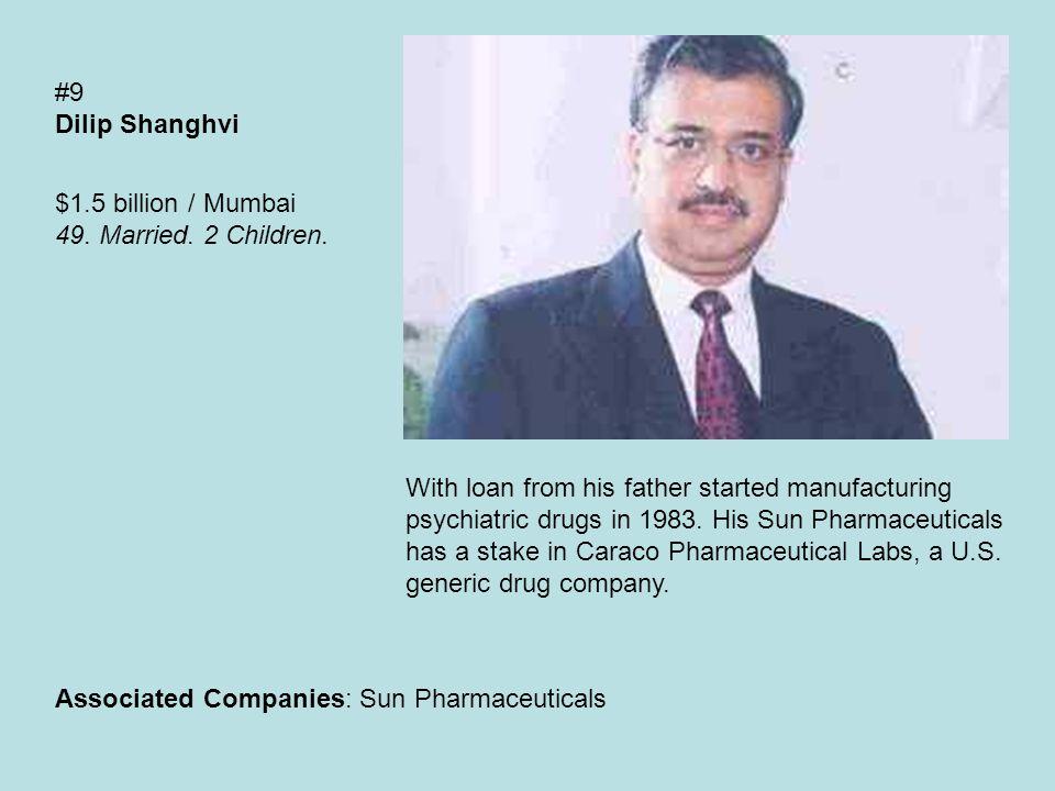 #9 Dilip Shanghvi $1.5 billion / Mumbai 49. Married.