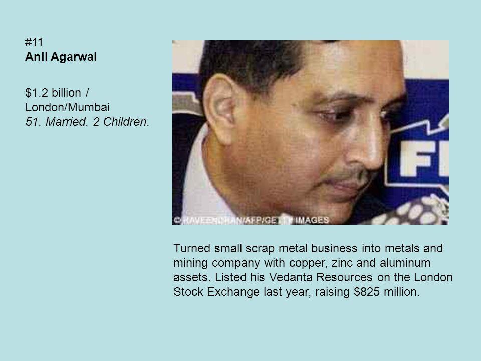 #11 Anil Agarwal $1.2 billion / London/Mumbai 51. Married.