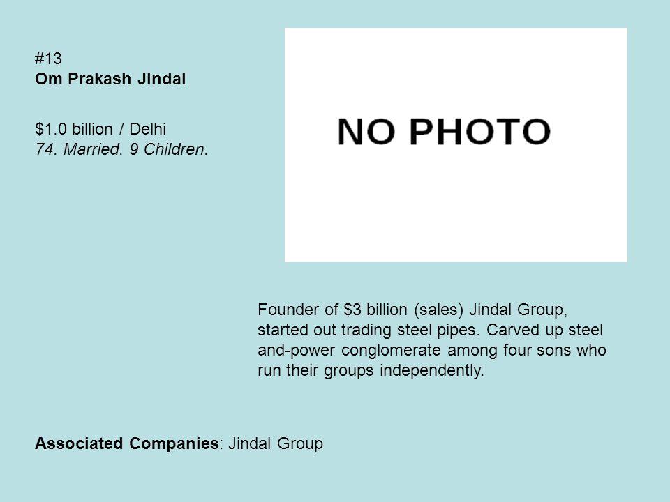 #13 Om Prakash Jindal $1.0 billion / Delhi 74. Married.