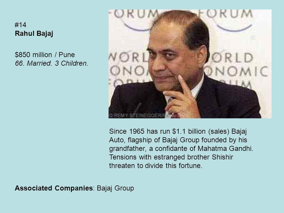 #14 Rahul Bajaj $850 million / Pune 66. Married. 3 Children.