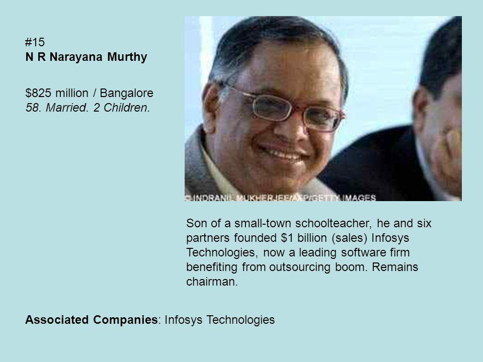 #15 N R Narayana Murthy $825 million / Bangalore 58.