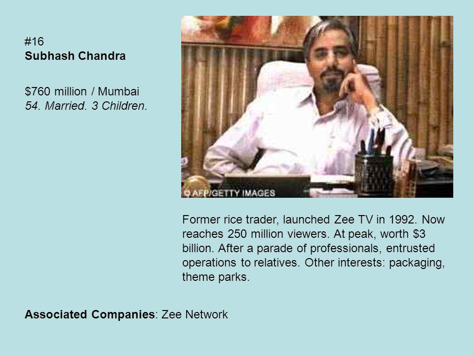 #16 Subhash Chandra $760 million / Mumbai 54. Married.