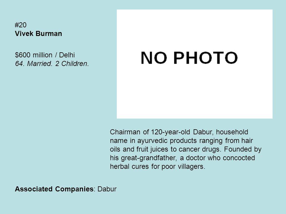 #20 Vivek Burman $600 million / Delhi 64. Married.