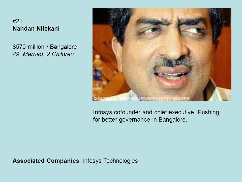 #21 Nandan Nilekani $570 million / Bangalore 49. Married.