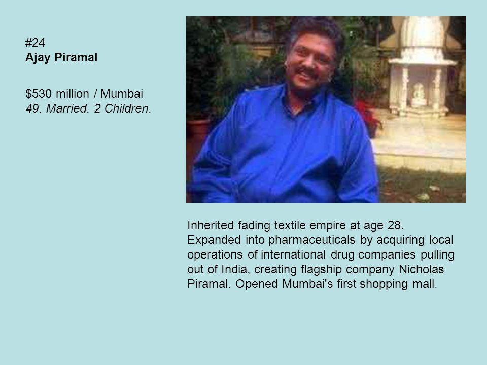 #24 Ajay Piramal $530 million / Mumbai 49. Married.
