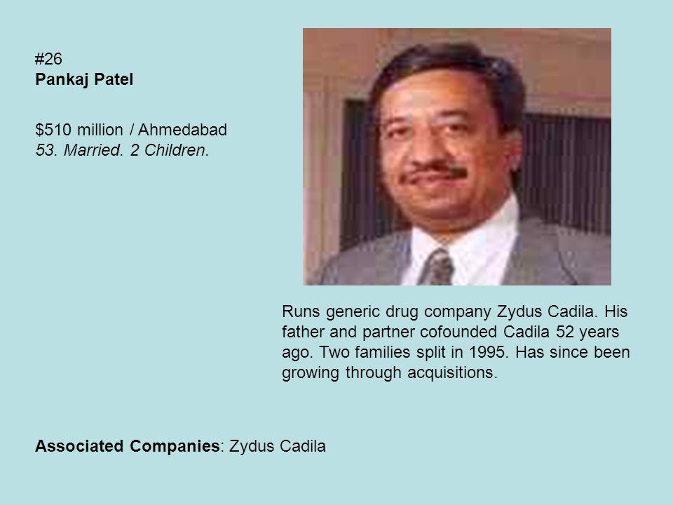 #26 Pankaj Patel $510 million / Ahmedabad 53. Married.
